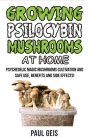 Growing Psilocybin Mushrooms at Home: Psychedelic Magic Mushrooms Cultivation and Safe Use, Benefits and Side Effects! The Healing Powers of Hallucino Cover Image
