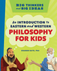 Big Thinkers and Big Ideas: An Introduction to Eastern and Western Philosophy for Kids Cover Image