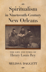 Spiritualism in Nineteenth-Century New Orleans: The Life and Times of Henry Louis Rey Cover Image