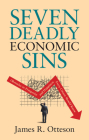 Seven Deadly Economic Sins: Obstacles to Prosperity and Happiness Every Citizen Should Know Cover Image
