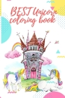 Best Unicorn Coloring Book: Best Coloring book For Girls kids all unicorn lovers - with 100+ unique illustrator for ever Cover Image