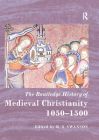 The Routledge History of Medieval Christianity: 1050-1500 (Routledge Histories) Cover Image