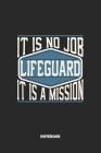 Lifeguard Notebook - It Is No Job, It Is A Mission: Rettungsschwimmer Notizbuch / Tagebuch / Heft mit Blanko Seiten. Notizheft mit Weißen Blanken Seit Cover Image