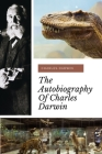 The Autobiography of Charles Darwin: a biography of the author of The Origin of Species Cover Image