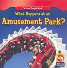 What Happens at an Amusement Park? (Where People Work) Cover Image