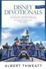 Disney Devotionals [Book Two]: 100 Daily Devotionals Based on the Disneyland Attractions, Resort Hotels, and More Cover Image