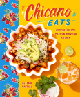 Chicano Eats: Recipes from My Mexican-American Kitchen Cover Image