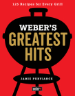 Weber's Greatest Hits: 125 Classic Recipes for Every Grill Cover Image