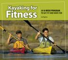 Kayaking for Fitness: An 8-Week Program to Get Fit and Have Fun Cover Image