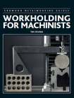 Workholding for Machinists (Crowood Metalworking Guides) Cover Image