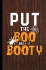 Put The Boo Back In Booty: Haunted Spooky Halloween Party Scary Hallows Eve All Saint's Day Celebration Gift For Celebrant And Trick Or Treat (6