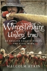 Worcestershire Under Arms: An English County During the Civil Wars Cover Image