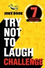 The Try Not to Laugh Challenge - 7 Year Old Edition: A Hilarious and Interactive Joke Book Toy Game for Kids - Silly One-Liners, Knock Knock Jokes, an Cover Image