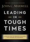 Leading in Tough Times: Overcome Even the Greatest Challenges with Courage and Confidence Cover Image