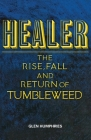 Healer: The Rise, Fall and Return of Tumbleweed Cover Image