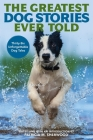 The Greatest Dog Stories Ever Told: Thirty-Six Unforgettable Dog Tales Cover Image