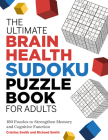 The Ultimate Brain Health Sudoku Puzzle Book for Adults: 180 Puzzles to Strengthen Memory and Cognitive Function Cover Image
