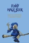 Funny Magic Book: How To Cauterize A Severed Torso: Humorous Magic Tricks For Beginners Cover Image