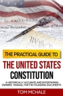The Practical Guide to the United States Constitution: A Historically Accurate and Entertaining Owners' Manual For the Founding Documents Cover Image