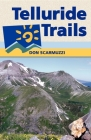 Telluride Trails: Well Over 100 Hikes, Including Routes to More Than 40 Summits Cover Image