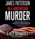 All-American Murder Lib/E: The Rise and Fall of Aaron Hernandez, the Superstar Whose Life Ended on Murderers' Row Cover Image