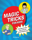Magic Tricks for Kids: Easy Step-By-Step Instructions for 25 Amazing Illusions Cover Image