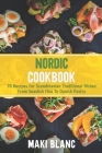 Nordic Cookbook: 70 Recipes For Scandinavian Traditional Dishes From Swedish Fika To Danish Pastry Cover Image