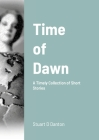 Time of Dawn: A Timely Collection of Short Stories Cover Image