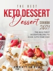 The Best Keto Dessert Cookbook 2021: The healthiest desserts recipes to cook with your mum Cover Image