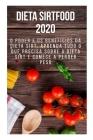 Dieta Sirtfood 2020: O Poder e os Benefícios da Dieta Sirt, Aprenda Tudo o Que Precisa Sobre a Dieta Sirt e Comece a Perder Peso Cover Image