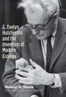G. Evelyn Hutchinson and the Invention of Modern Ecology Cover Image