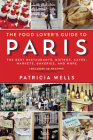 The Food Lover's Guide to Paris: The Best Restaurants, Bistros, Cafés, Markets, Bakeries, and More Cover Image
