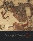 Dancing into Dreams: Maya Vase Painting of the Ik' Kingdom Cover Image