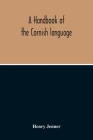 A Handbook Of The Cornish Language: Chiefly In Its Latest Stages With Some Account Of Its History And Literature Cover Image