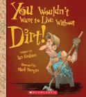 You Wouldn't Want to Live Without Dirt! Cover Image
