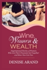 Wine, Women & Wealth: Inspirational Stories of Women Who Got Their Financial Act Together - and How You Can Too. Cover Image