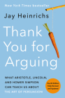 Thank You for Arguing, Fourth Edition (Revised and Updated): What Aristotle, Lincoln, and Homer Simpson Can Teach Us About the Art of Persuasion Cover Image