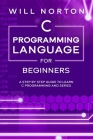 C Programming Language for Beginners: A step by step guide to learn C programming and series Cover Image
