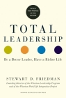 Total Leadership: Be a Better Leader, Have a Richer Life (with New Preface) Cover Image