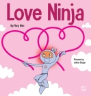 Love Ninja: A Children's Book About Love Cover Image