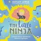 The Little Ninja -- A Book About Childhood Absence Epilepsy Cover Image