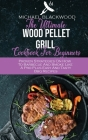 The Ultimate Wood Pellet Grill Cookbook For Beginners: Proven Strategies On How To Barbecue And Smoke Like A Pro Plus Easy And Tasty Bbq Recipes Cover Image