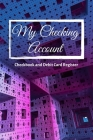 My Checking Account: V.7 - Checkbook and Debit Card Register; Personal Checking Account Balance, Simple Transaction Leager / double-sided p Cover Image