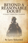 Beyond a Reasonable Doubt: A Case for Common Sense Christianity Cover Image
