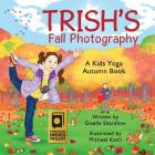 Trish's Fall Photography: A Kids Yoga Autumn Book Cover Image