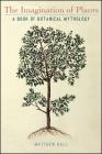 The Imagination of Plants: A Book of Botanical Mythology Cover Image