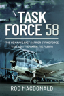 Task Force 58: The Us Navy's Fast Carrier Strike Force That Won the War in the Pacific Cover Image