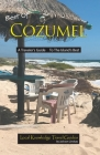 Best of Cozumel: A Traveler's Guide - To The Island's Best Cover Image