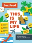 BuzzFeed: This Is My Life: A Guided Journal to Capture the Moment Cover Image