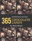 365 Homemade Chocolate Candy Recipes: A Chocolate Candy Cookbook that Novice can Cook Cover Image